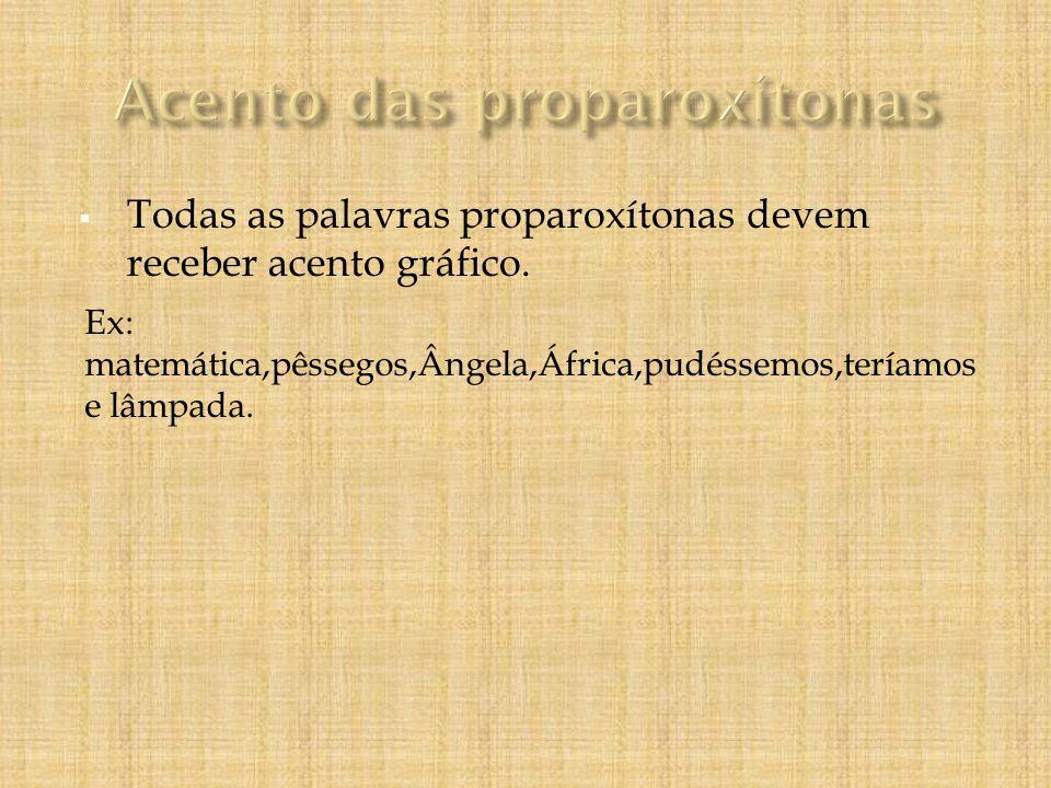 Todas as palavras proparoxítonas devem receber acento gráfico.