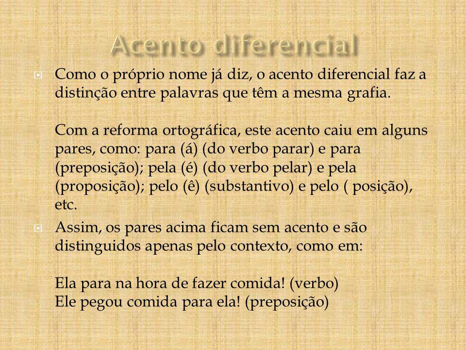 Como o próprio nome já diz, o acento diferencial faz a distinção entre palavras que têm a mesma grafia.