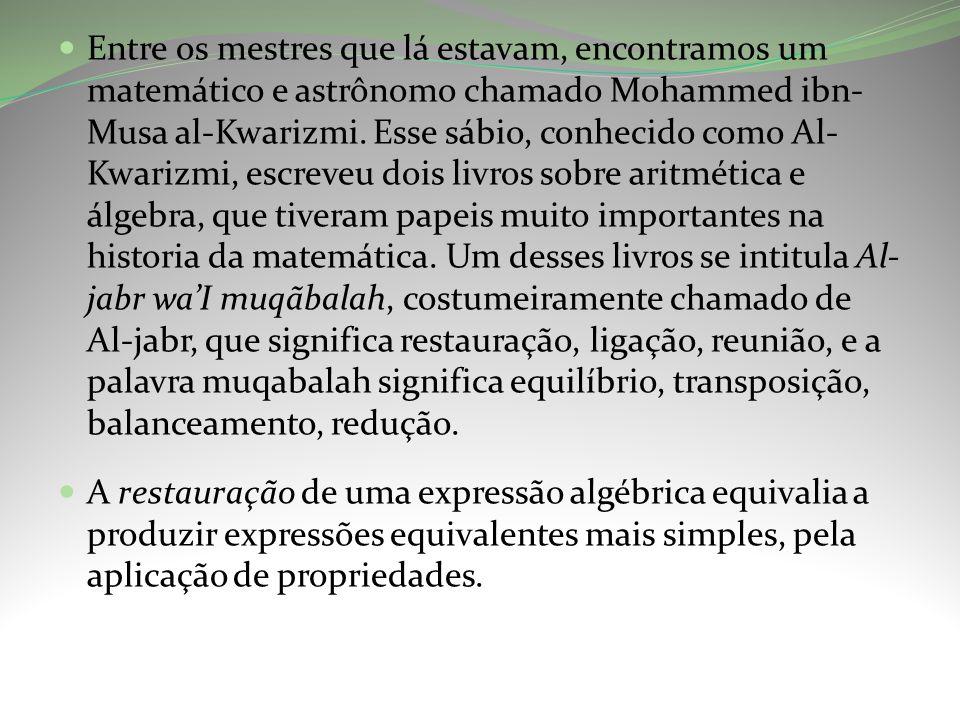 Entre os mestres que lá estavam, encontramos um matemático e astrônomo chamado Mohammed ibn- Musa al-Kwarizmi.