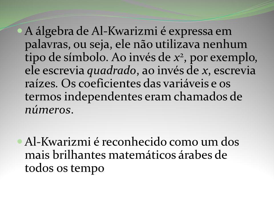A álgebra de Al-Kwarizmi é expressa em palavras, ou seja, ele não utilizava nenhum tipo de símbolo.