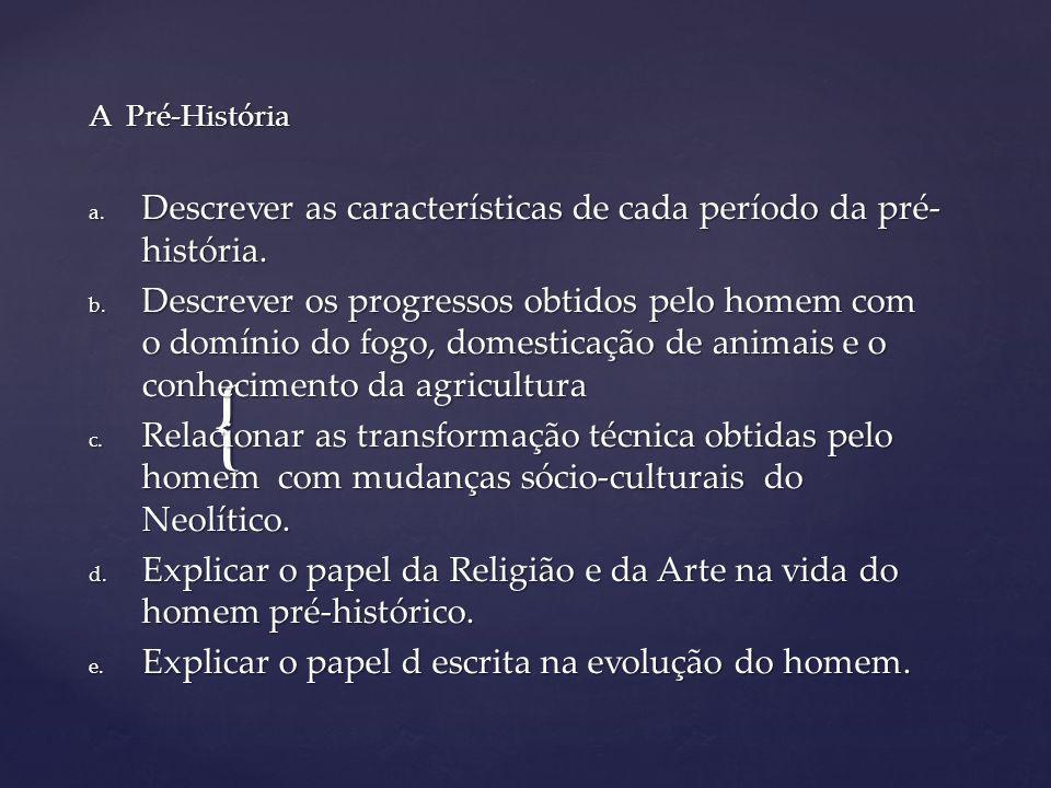 { A Pré-História a.Descrever as características de cada período da pré- história.