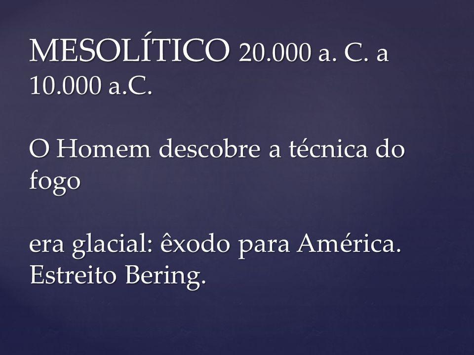 MESOLÍTICO 20.000 a.C. a 10.000 a.C.