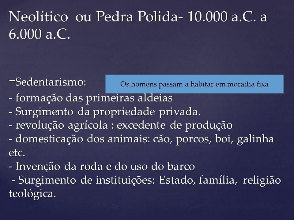 Neolítico ou Pedra Polida- 10.000 a.C.a 6.000 a.C.