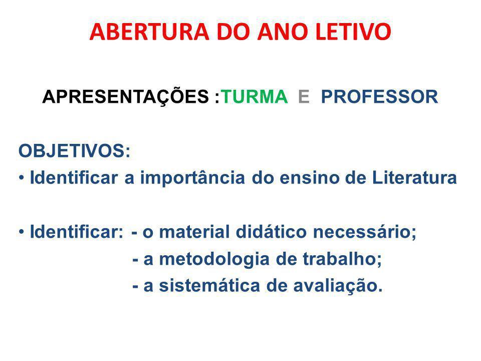 ABERTURA DO ANO LETIVO APRESENTAÇÕES :TURMA E PROFESSOR OBJETIVOS: Identificar a importância do ensino de Literatura Identificar: - o material didátic