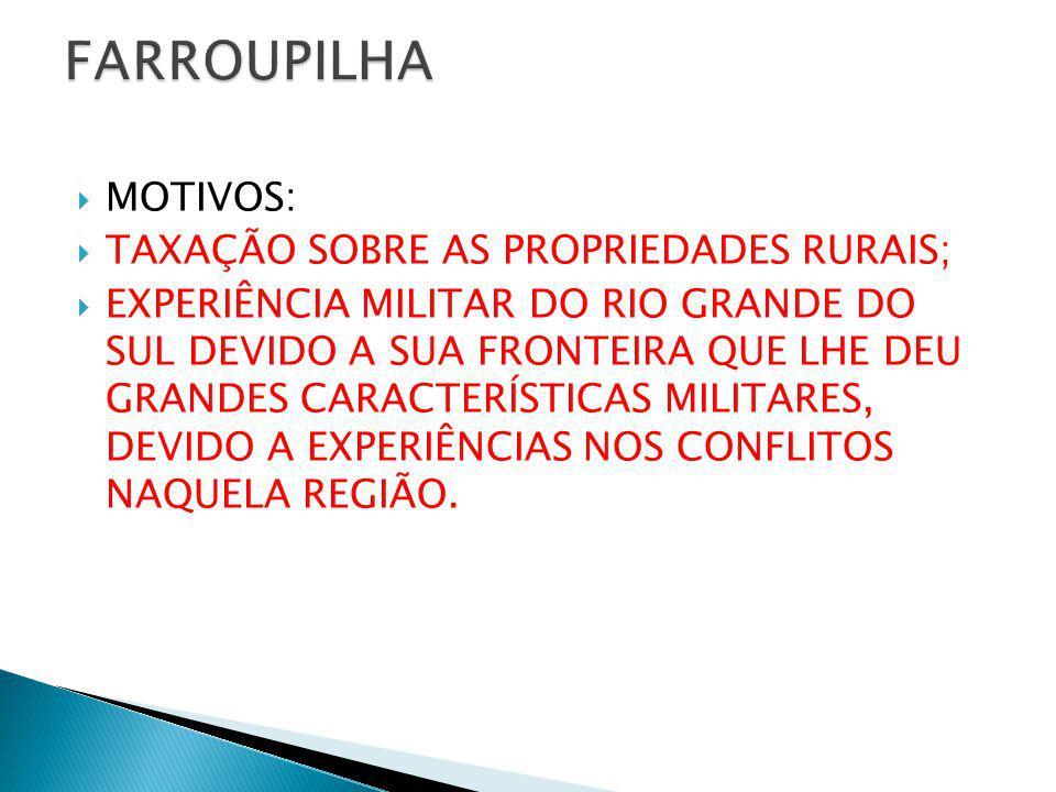 MOTIVOS: TAXAÇÃO SOBRE AS PROPRIEDADES RURAIS; EXPERIÊNCIA MILITAR DO RIO GRANDE DO SUL DEVIDO A SUA FRONTEIRA QUE LHE DEU GRANDES CARACTERÍSTICAS MIL
