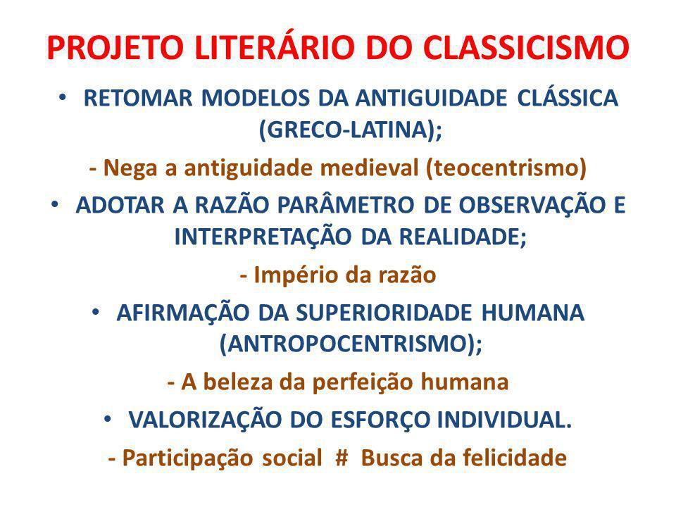 PROJETO LITERÁRIO DO CLASSICISMO RETOMAR MODELOS DA ANTIGUIDADE CLÁSSICA (GRECO-LATINA); - Nega a antiguidade medieval (teocentrismo) ADOTAR A RAZÃO P