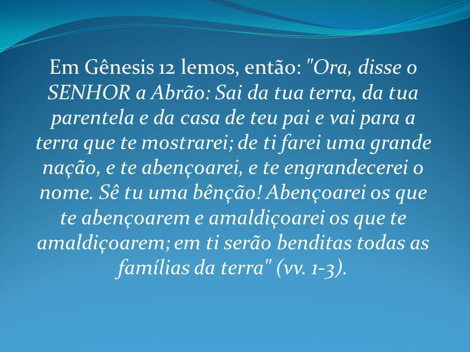 Em Gênesis 12 lemos, então: