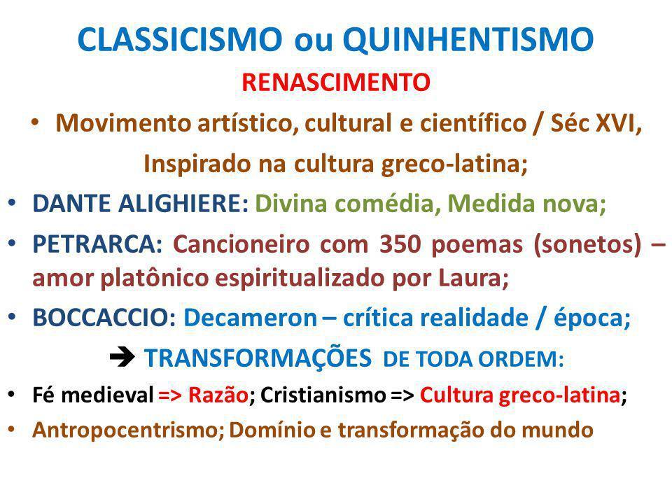 CLASSICISMO ou QUINHENTISMO RENASCIMENTO Movimento artístico, cultural e científico / Séc XVI, Inspirado na cultura greco-latina; DANTE ALIGHIERE: Div