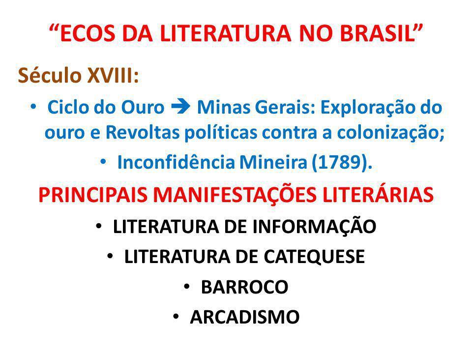 ECOS DA LITERATURA NO BRASIL Século XVIII: Ciclo do Ouro Minas Gerais: Exploração do ouro e Revoltas políticas contra a colonização; Inconfidência Min