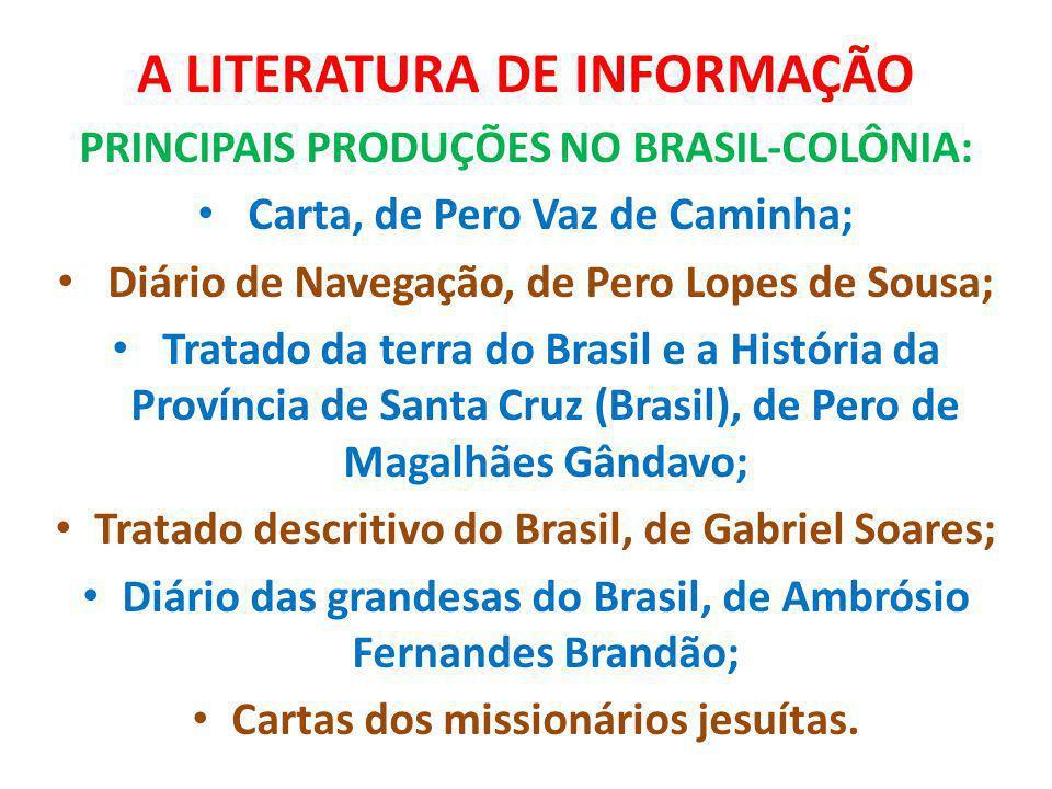 A LITERATURA DE INFORMAÇÃO PRINCIPAIS PRODUÇÕES NO BRASIL-COLÔNIA: Carta, de Pero Vaz de Caminha; Diário de Navegação, de Pero Lopes de Sousa; Tratado
