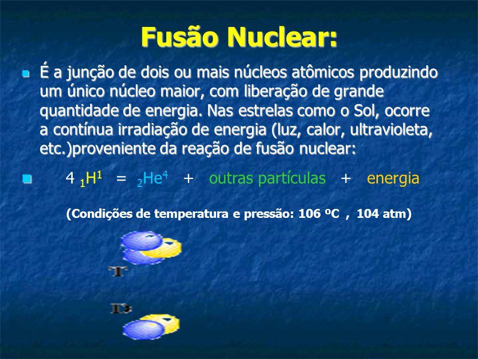 Fusão Nuclear: É a junção de dois ou mais núcleos atômicos produzindo um único núcleo maior, com liberação de grande quantidade de energia. Nas estrel