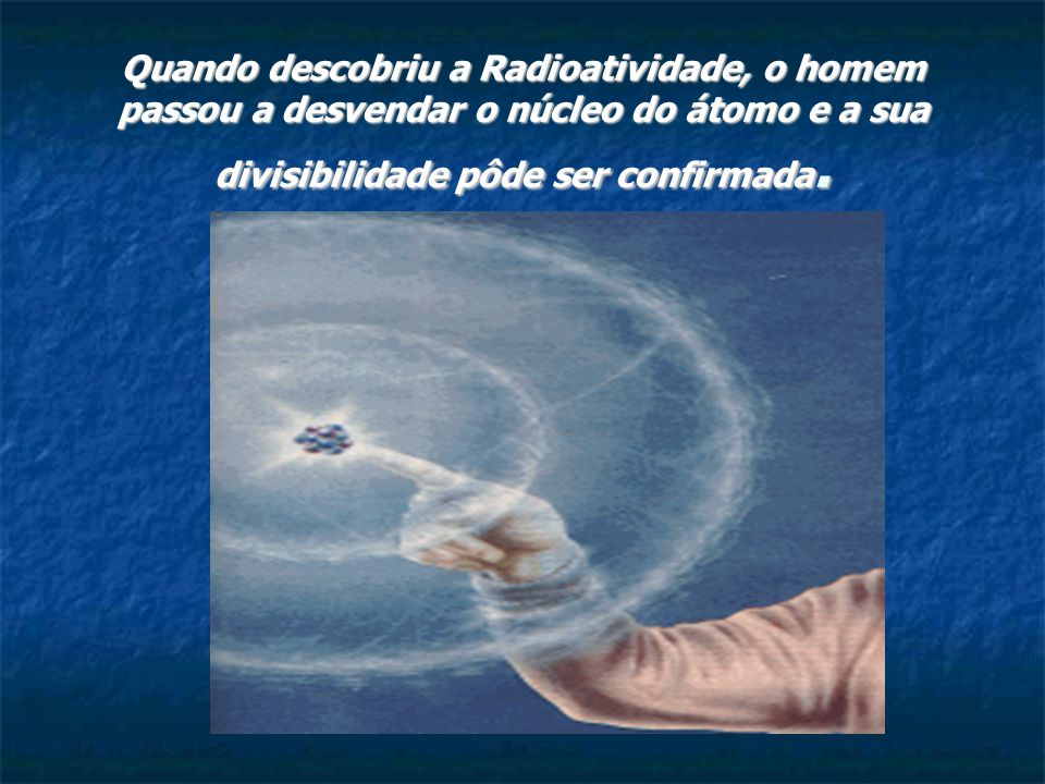 Tipos de radiações: 1-Emissões alfa ( 2 α 4 ) : partículas com carga elétrica positiva, constituídas de 2 prótons e 2 nêutrons.