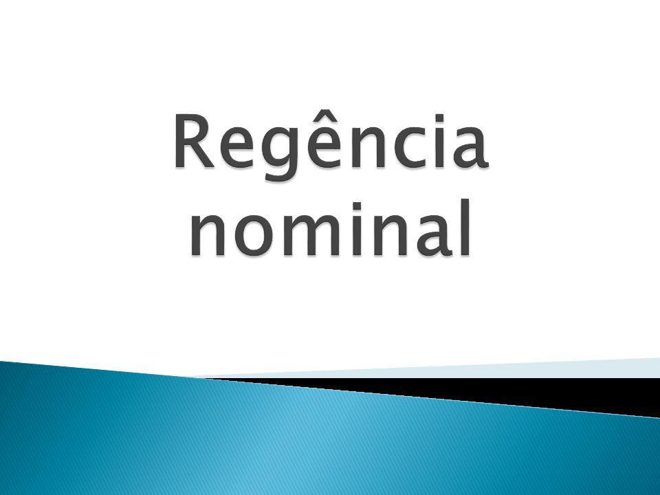 Regência Nominal é o nome da relação existente entre um nome (substantivo, adjetivo ou advérbio) e os termos regidos por esse nome.