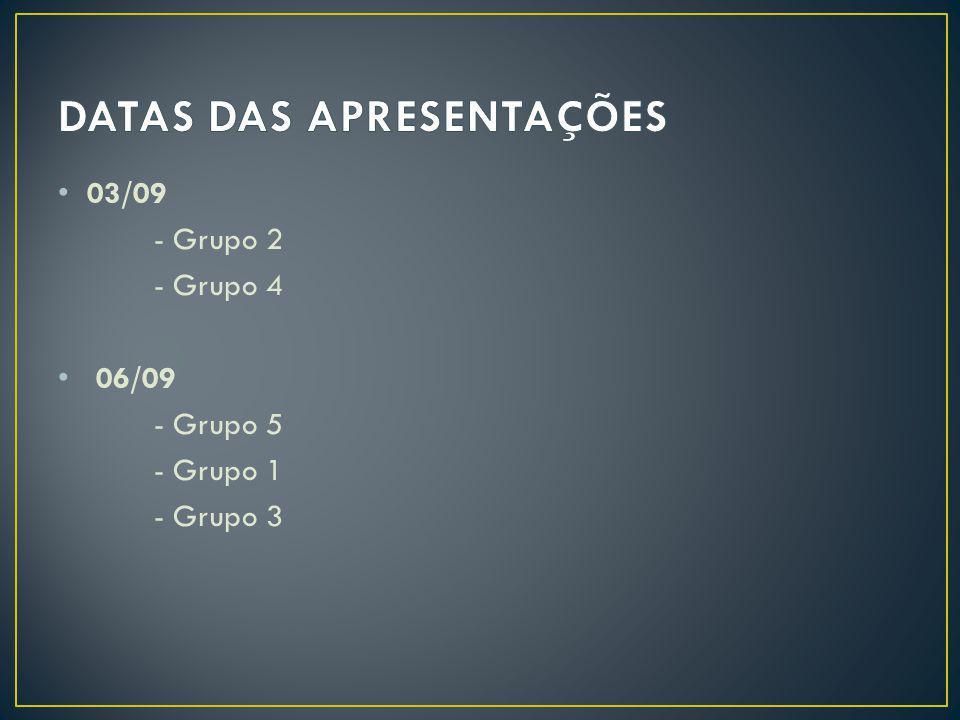 03/09 - Grupo 2 - Grupo 4 06/09 - Grupo 5 - Grupo 1 - Grupo 3