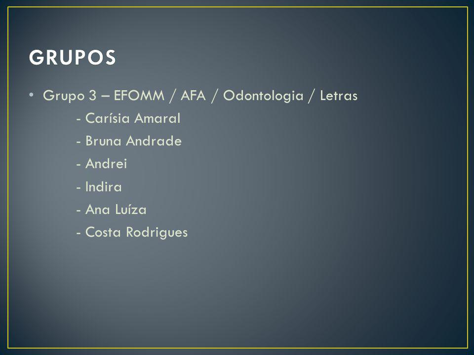 Grupo 3 – EFOMM / AFA / Odontologia / Letras - Carísia Amaral - Bruna Andrade - Andrei - Indira - Ana Luíza - Costa Rodrigues