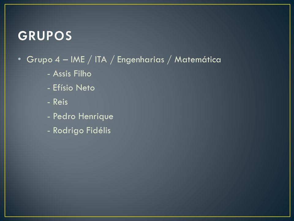Grupo 4 – IME / ITA / Engenharias / Matemática - Assis Filho - Efísio Neto - Reis - Pedro Henrique - Rodrigo Fidélis