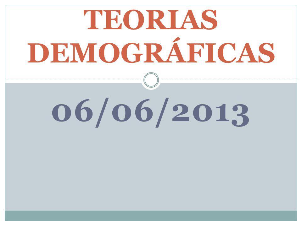 06/06/2013 TEORIAS DEMOGRÁFICAS