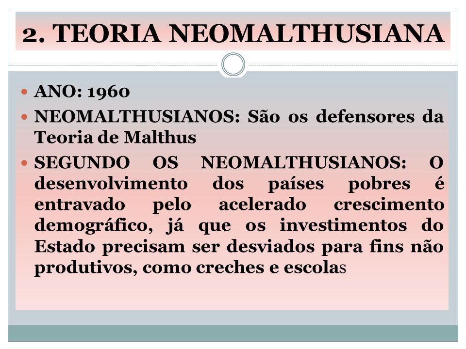 2. TEORIA NEOMALTHUSIANA ANO: 1960 NEOMALTHUSIANOS: São os defensores da Teoria de Malthus SEGUNDO OS NEOMALTHUSIANOS: O desenvolvimento dos países po