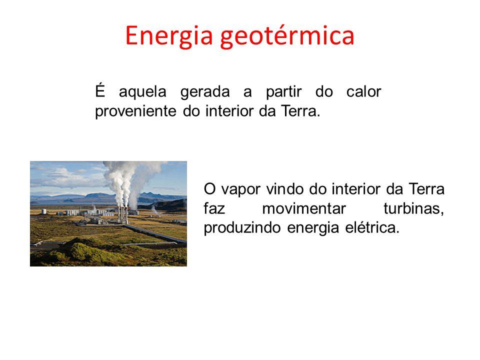 Energia geotérmica É aquela gerada a partir do calor proveniente do interior da Terra. O vapor vindo do interior da Terra faz movimentar turbinas, pro