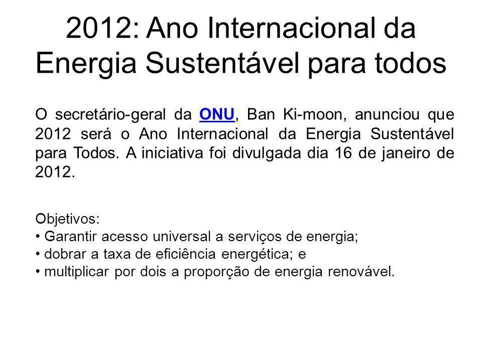 2012: Ano Internacional da Energia Sustentável para todos O secretário-geral da ONU, Ban Ki-moon, anunciou que 2012 será o Ano Internacional da Energi