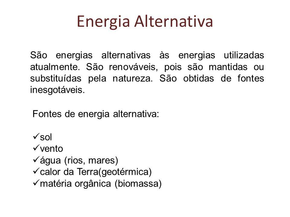 Energia Alternativa São energias alternativas às energias utilizadas atualmente. São renováveis, pois são mantidas ou substituídas pela natureza. São