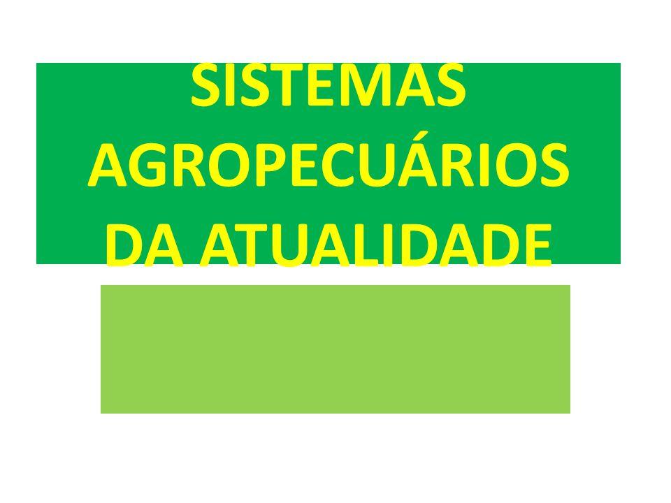 SISTEMAS AGROPECUÁRIOS DA ATUALIDADE