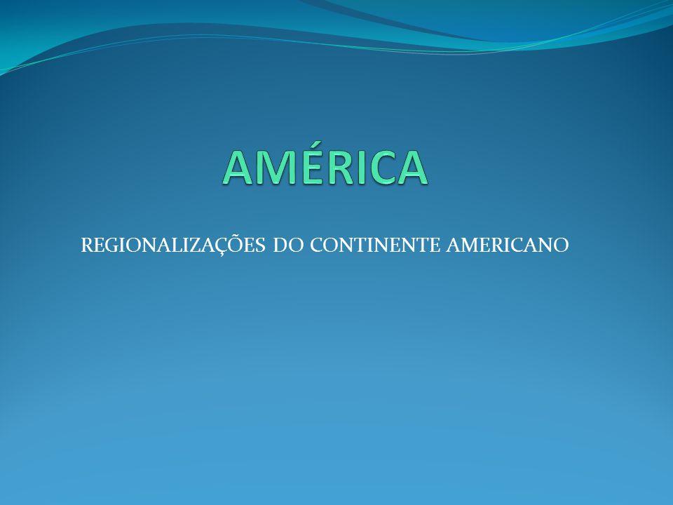 REGIONALIZAÇÕES DO CONTINENTE AMERICANO