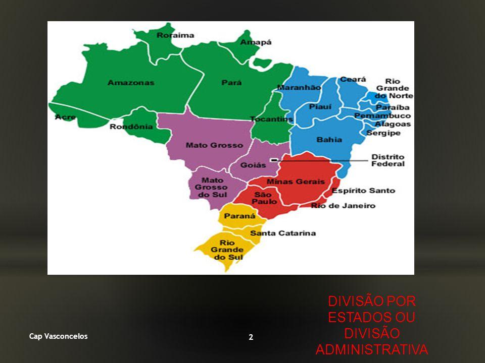 Cap Vasconcelos 2 DIVISÃO POR ESTADOS OU DIVISÃO ADMINISTRATIVA