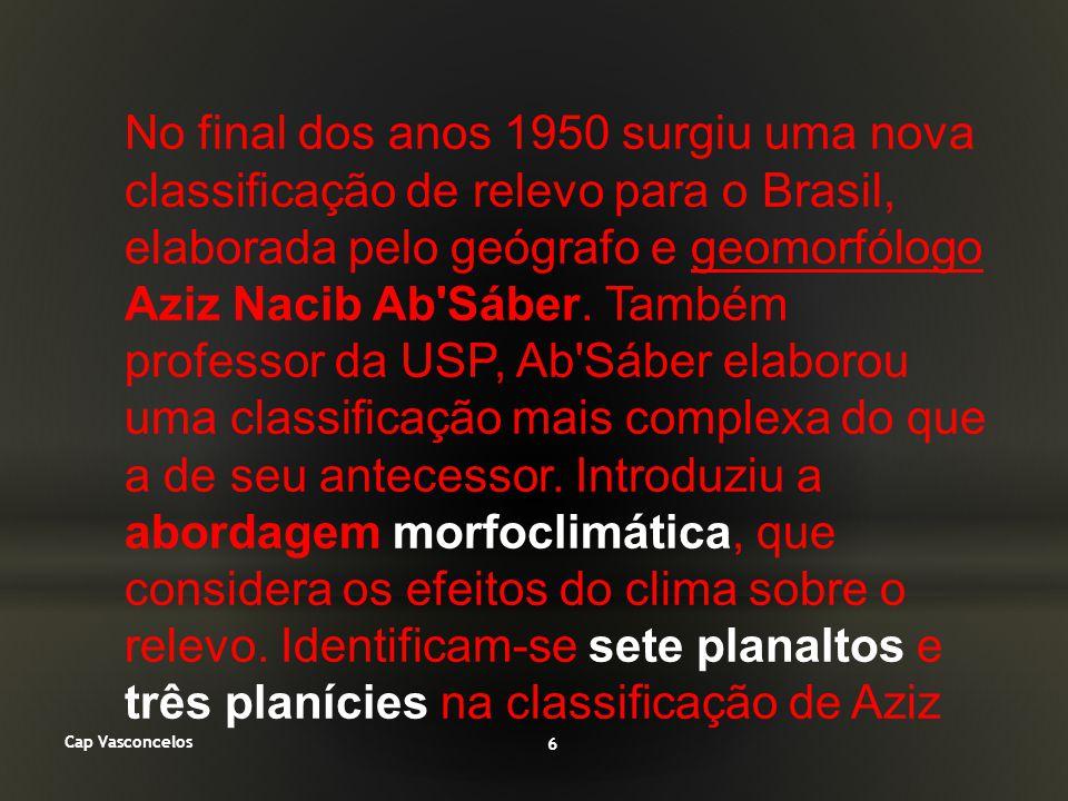 No final dos anos 1950 surgiu uma nova classificação de relevo para o Brasil, elaborada pelo geógrafo e geomorfólogo Aziz Nacib Ab'Sáber. Também profe
