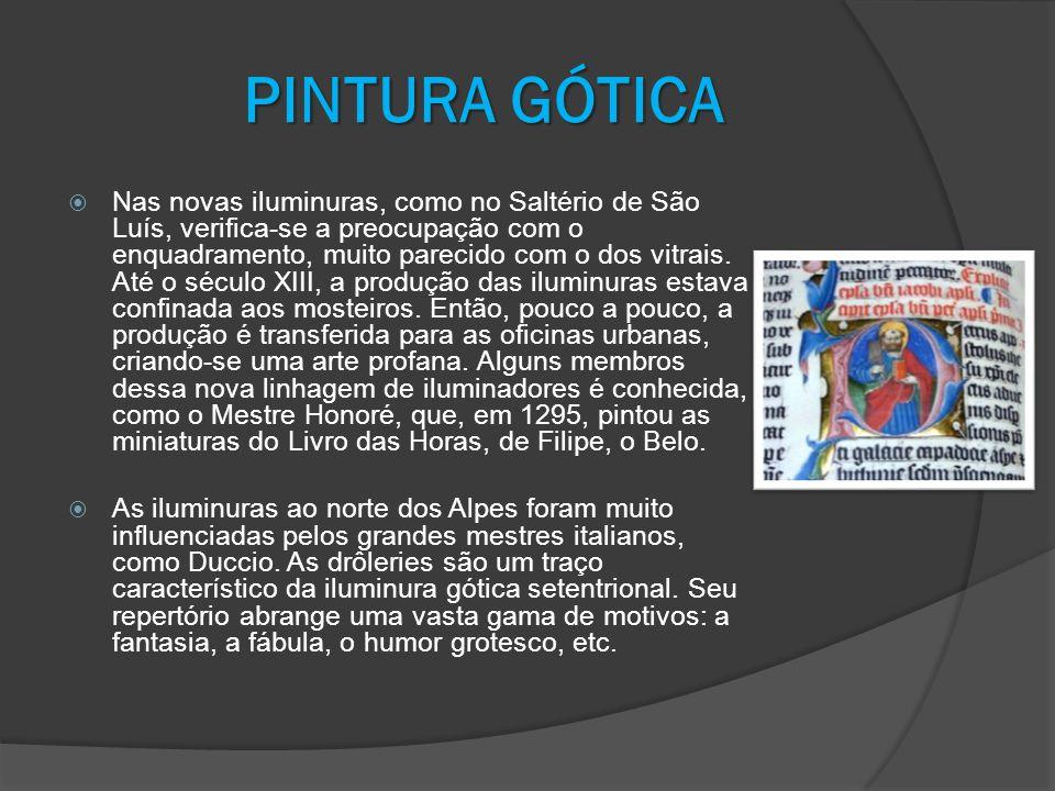 PINTURA GÓTICA Nas novas iluminuras, como no Saltério de São Luís, verifica-se a preocupação com o enquadramento, muito parecido com o dos vitrais. At
