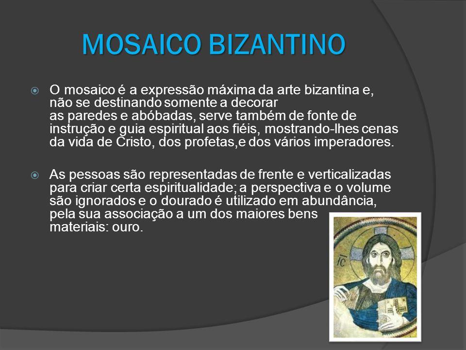 MOSAICO BIZANTINO O mosaico é a expressão máxima da arte bizantina e, não se destinando somente a decorar as paredes e abóbadas, serve também de fonte