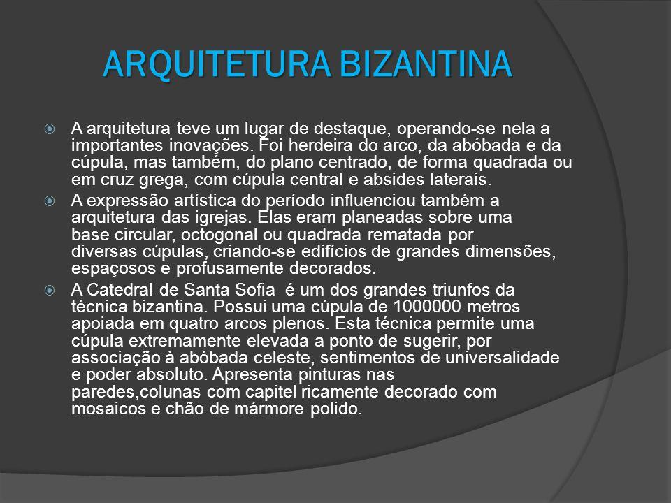 ARQUITETURABIZANTINA ARQUITETURA BIZANTINA A arquitetura teve um lugar de destaque, operando-se nela a importantes inovações. Foi herdeira do arco, da