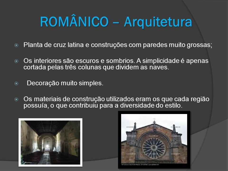ROMÂNICO – Arquitetura Planta de cruz latina e construções com paredes muito grossas; Os interiores são escuros e sombrios. A simplicidade é apenas co