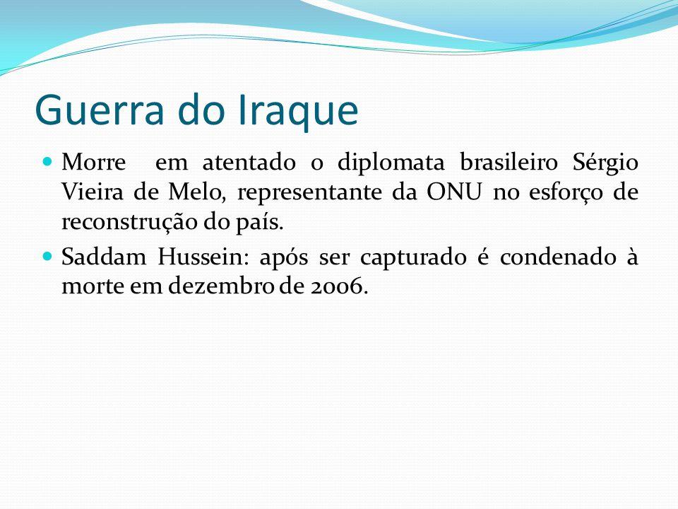 Guerra do Iraque Morre em atentado o diplomata brasileiro Sérgio Vieira de Melo, representante da ONU no esforço de reconstrução do país. Saddam Husse