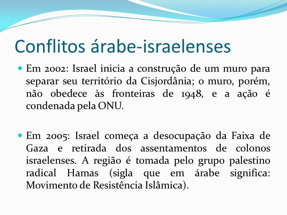 Conflitos árabe-israelenses Em 2002: Israel inicia a construção de um muro para separar seu território da Cisjordânia; o muro, porém, não obedece às f