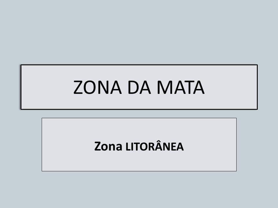 ZONA DA MATA Zona LITORÂNEA
