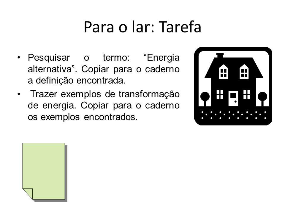 Para o lar: Tarefa Pesquisar o termo: Energia alternativa.