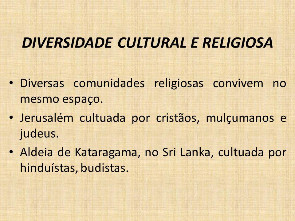 DIVERSIDADE CULTURAL E RELIGIOSA Diversas comunidades religiosas convivem no mesmo espaço. Jerusalém cultuada por cristãos, mulçumanos e judeus. Aldei