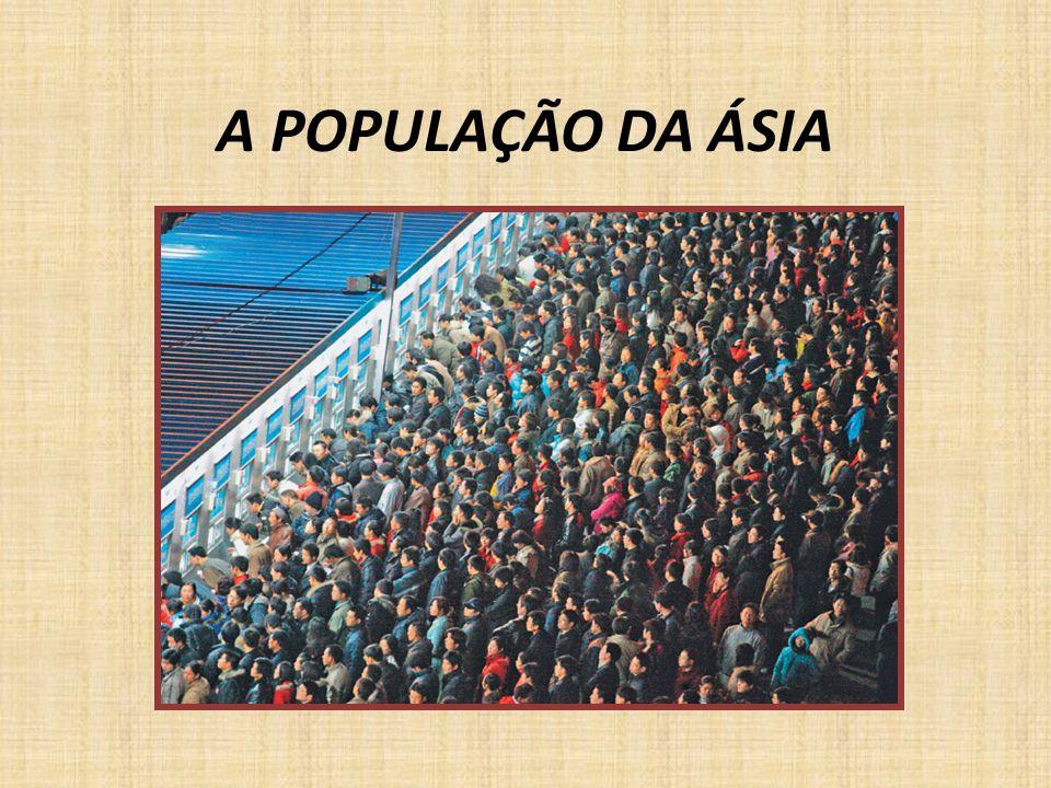 DISTRIBUIÇÃO DA POPULAÇÃO Continente mais extenso e mais populoso (4,2 bilhões 2012).