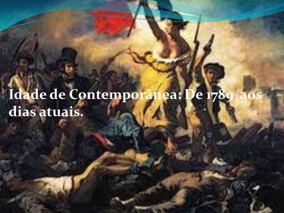 Idade de Contemporânea: De 1789 aos dias atuais.