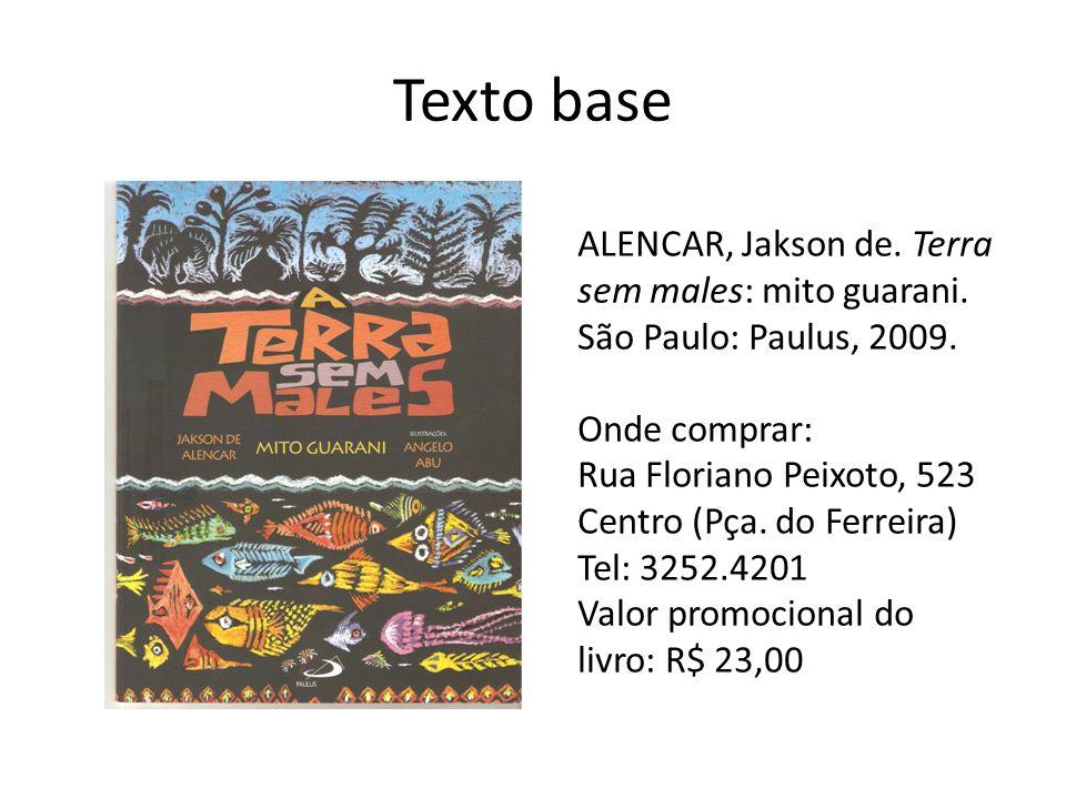 Texto base ALENCAR, Jakson de.Terra sem males: mito guarani.