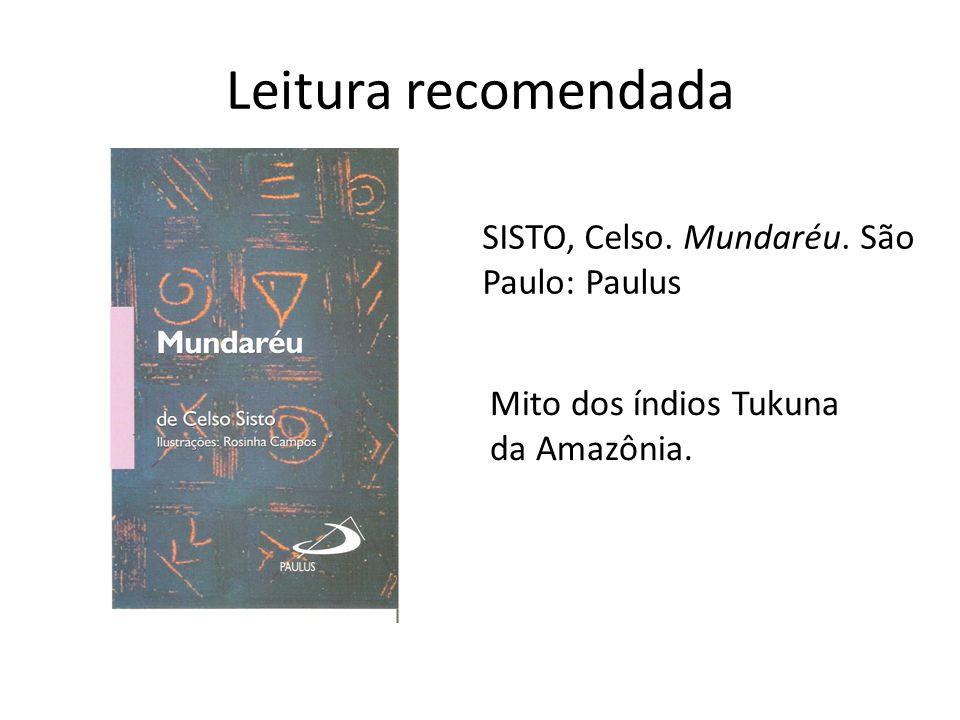 Leitura recomendada SISTO, Celso. Mundaréu. São Paulo: Paulus Mito dos índios Tukuna da Amazônia.