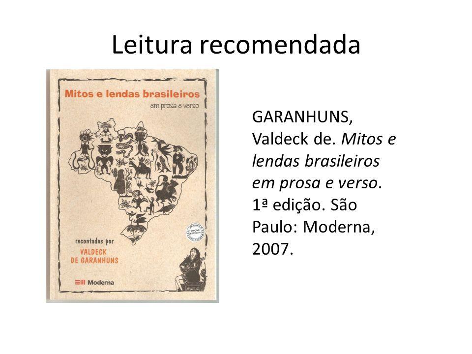 Leitura recomendada GARANHUNS, Valdeck de.Mitos e lendas brasileiros em prosa e verso.
