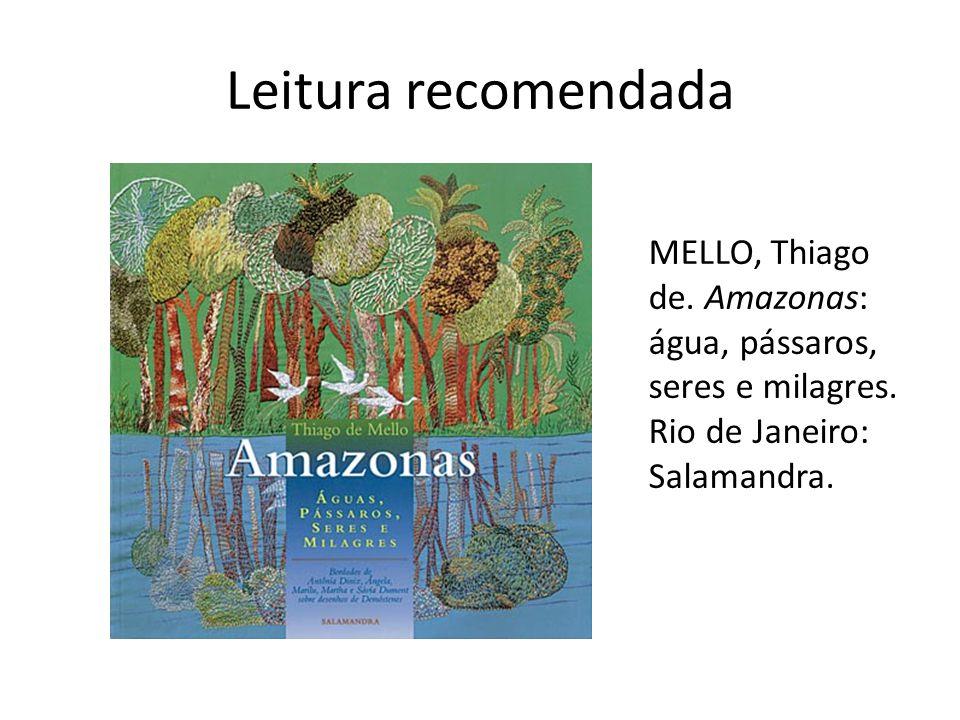 Leitura recomendada MELLO, Thiago de.Amazonas: água, pássaros, seres e milagres.