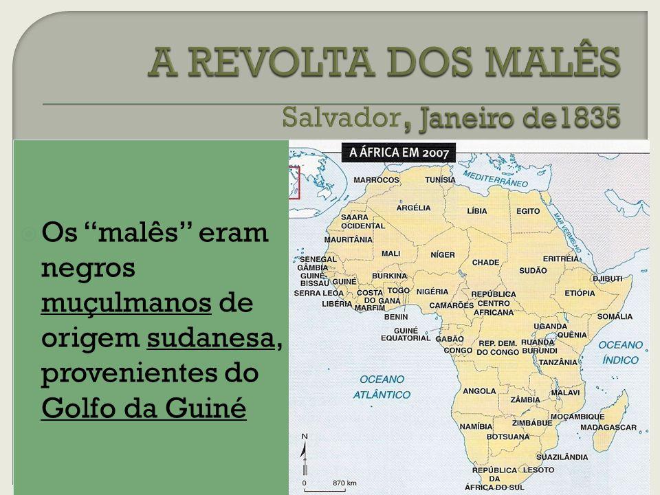 Os malês eram negros muçulmanos de origem sudanesa, provenientes do Golfo da Guiné