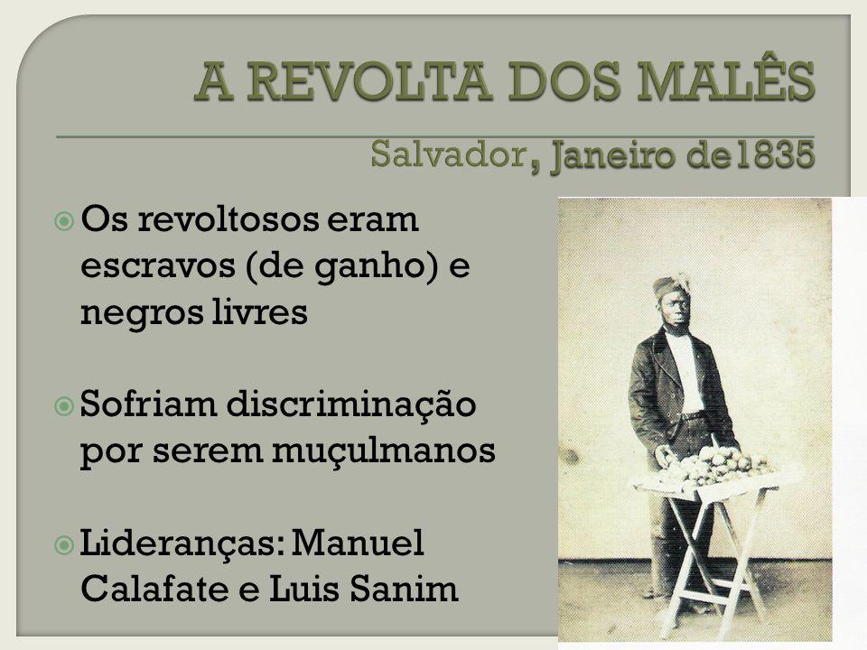 Os revoltosos eram escravos (de ganho) e negros livres Sofriam discriminação por serem muçulmanos Lideranças: Manuel Calafate e Luis Sanim
