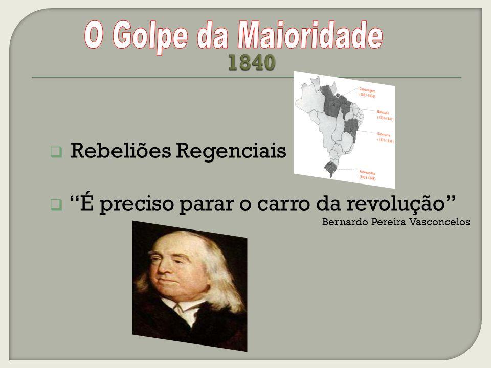Rebeliões Regenciais É preciso parar o carro da revolução Bernardo Pereira Vasconcelos
