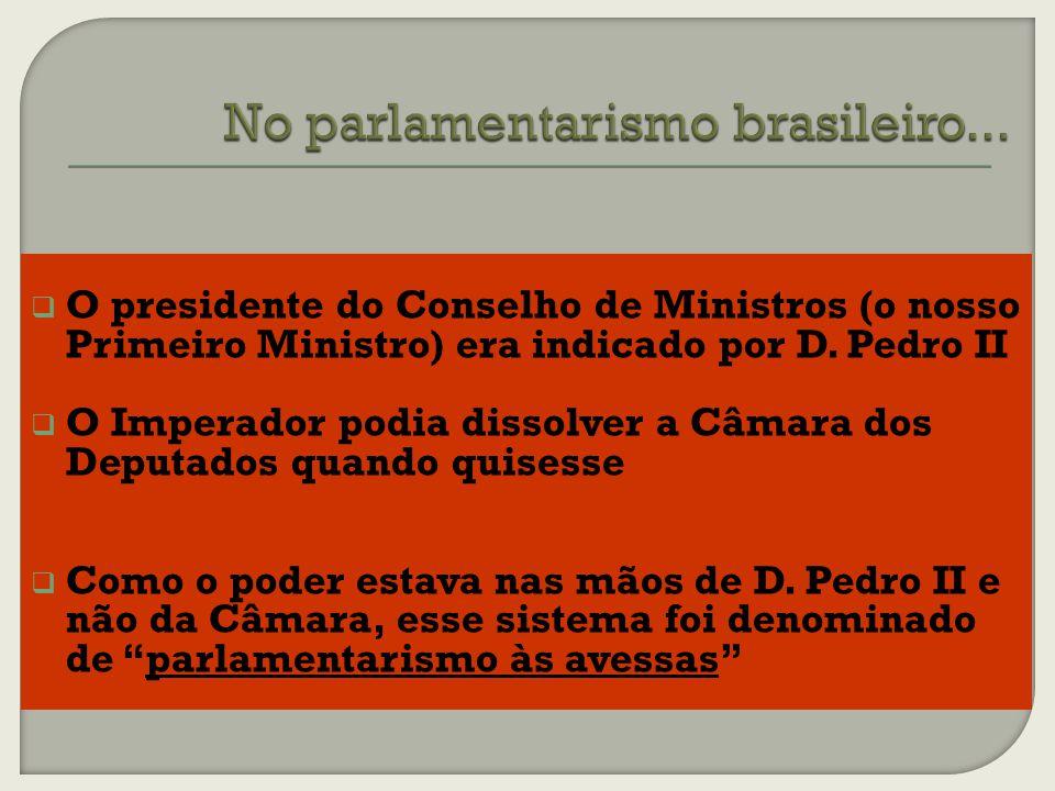 O presidente do Conselho de Ministros (o nosso Primeiro Ministro) era indicado por D.