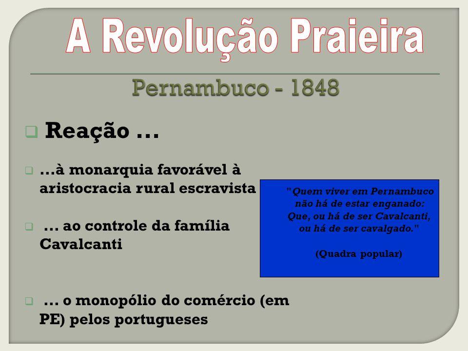 Reação......à monarquia favorável à aristocracia rural escravista...