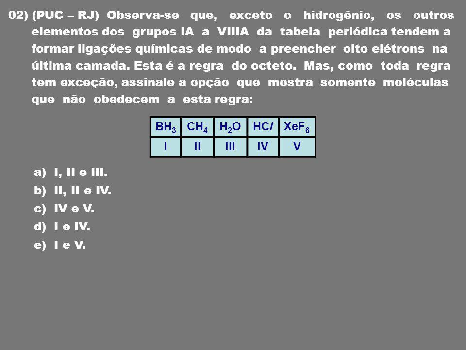01) (PUC-SP) Qual das seguintes séries contém todos os compostos covalentes, cuja estabilização ocorre sem que atinjam o octeto.